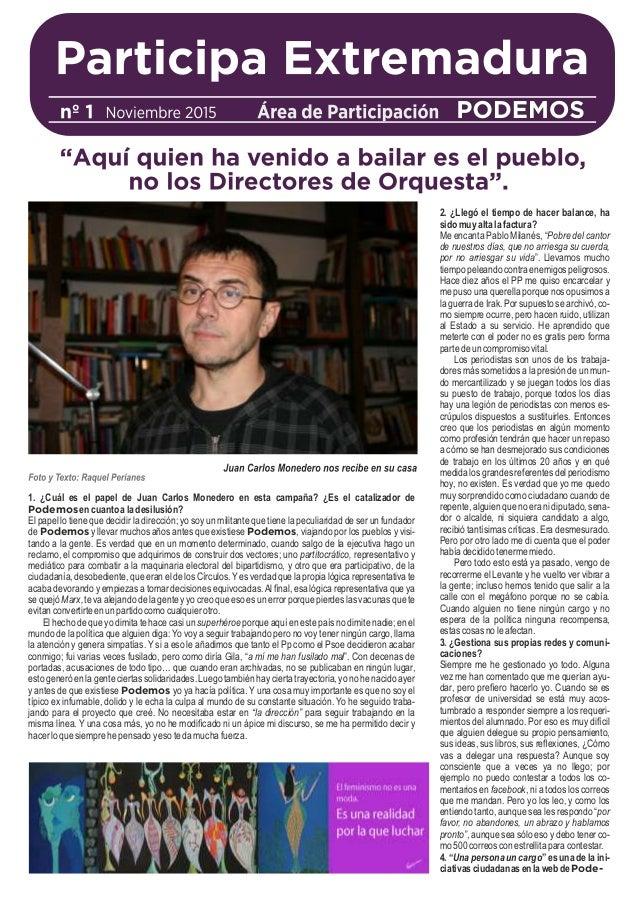 1. ¿Cuál es el papel de Juan Carlos Monedero en esta campaña? ¿Es el catalizador de Podemosencuantoaladesilusión? El papel...