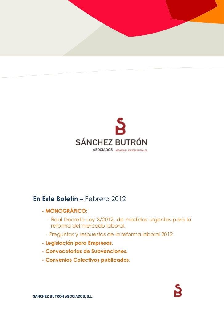 En Este Boletín – Febrero 2012    - MONOGRÁFICO:       - Real Decreto Ley 3/2012, de medidas urgentes para la         refo...