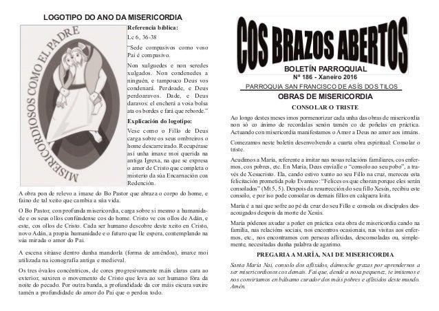 BOLETÍN PARROQUIAL Nº 186 - Xaneiro 2016 PARROQUIA SAN FRANCISCO DE ASÍS DOS TILOS OBRAS DE MISERICORDIA CONSOLAR O TRISTE...
