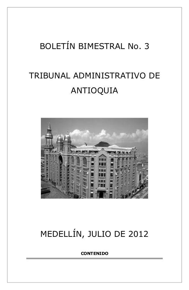 BOLETÍN BIMESTRAL No. 3  TRIBUNAL ADMINISTRATIVO DE  ANTIOQUIA  MEDELLÍN, JULIO DE 2012  CONTENIDO