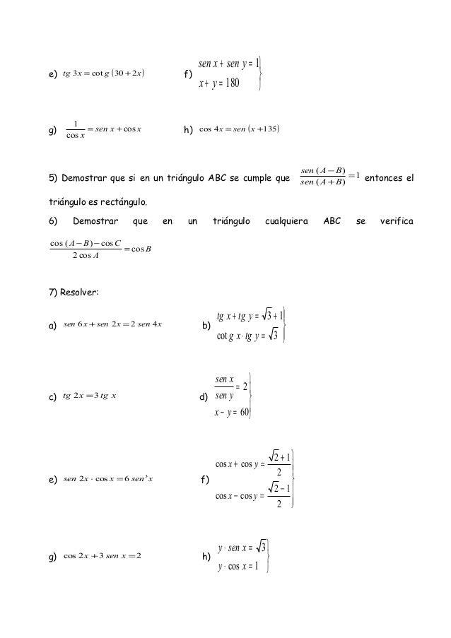 e) ( )xgxtg 230cot3 += f)    =+ =+ 180 1 yx ysenxsen g) xxsen x cos cos 1 += h) ( )1354cos += xsenx 5) Demostrar que si...