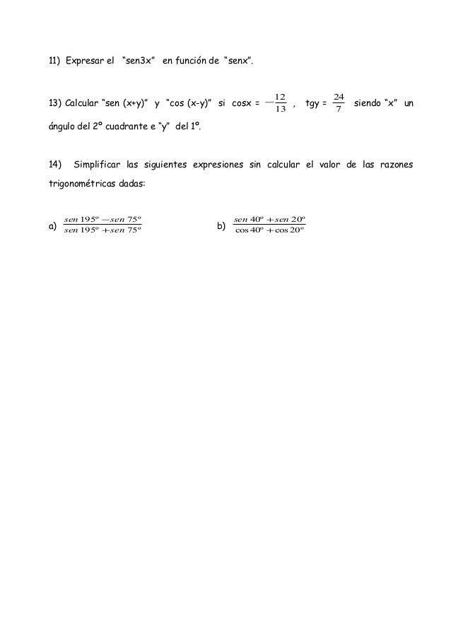 """11) Expresar el """"sen3x"""" en función de """"senx"""". 13) Calcular """"sen (x+y)"""" y """"cos (x-y)"""" si cosx = 13 12 − , tgy = 7 24 siendo..."""