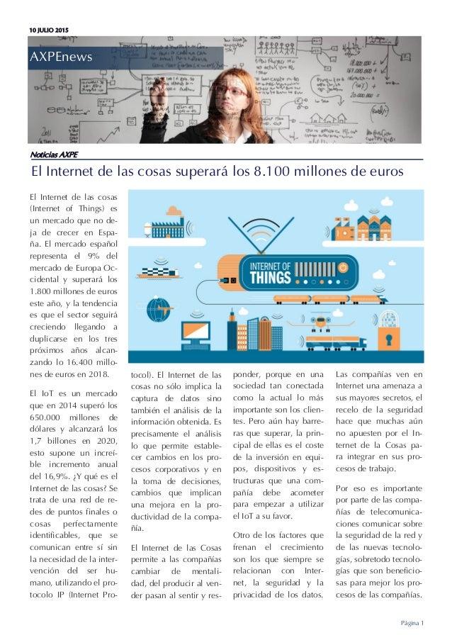 10 JULIO 2015 AXPEnews Página 1 El Internet de las cosas superará los 8.100 millones de euros Noticias AXPE El Internet de...