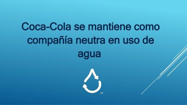 Coca-Cola se mantiene como compañía neutra en uso de agua