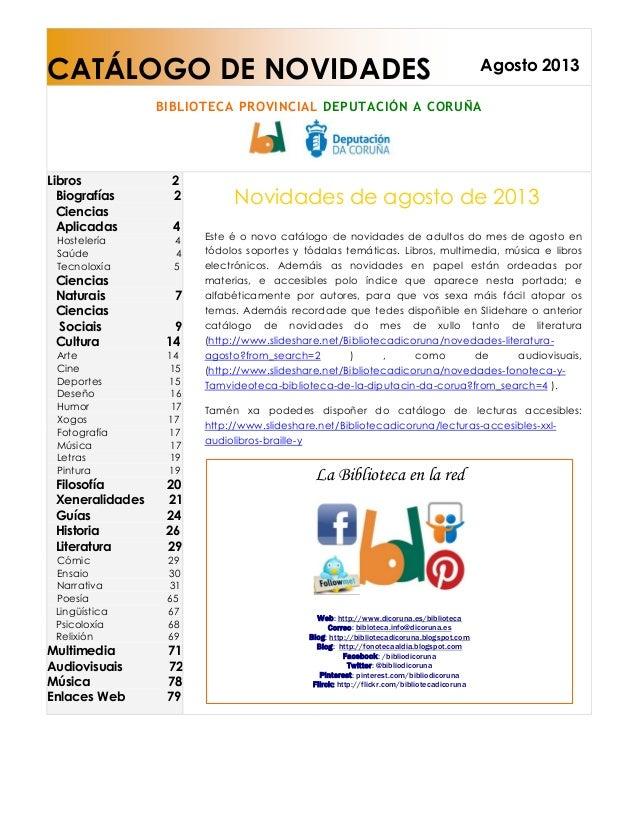 CATÁLOGO DE NOVIDADES Agosto 2013 BIBLIOTECA PROVINCIAL DEPUTACIÓN A CORUÑA Libros 2 Biografías 2 Ciencias Aplicadas 4 Hos...