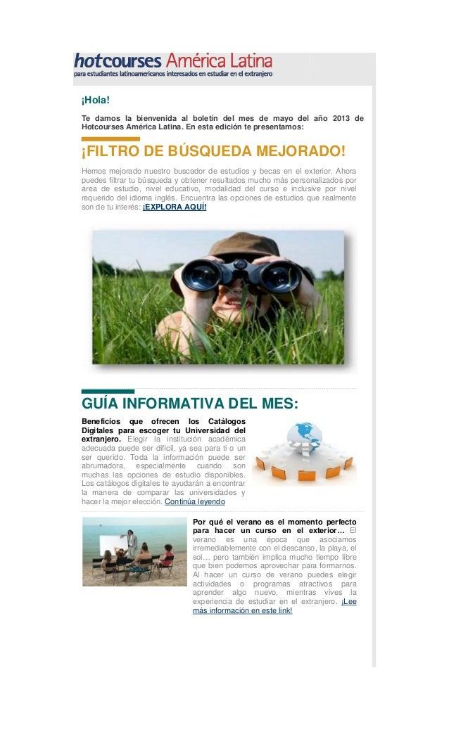 ¡Hola!Te damos la bienvenida al boletín del mes de mayo del año 2013 deHotcourses América Latina. En esta edición te prese...