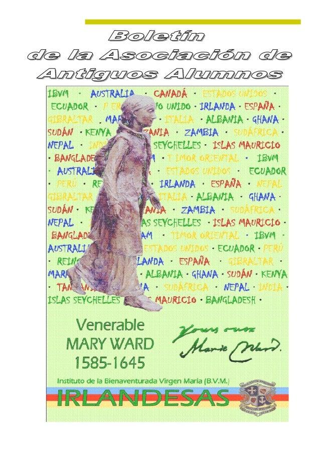 Queridos amigos: Una vez más, tengo la satisfacción de presentaros el Boletín de la Asociación de Antiguos Alumnos IBVM-Ir...