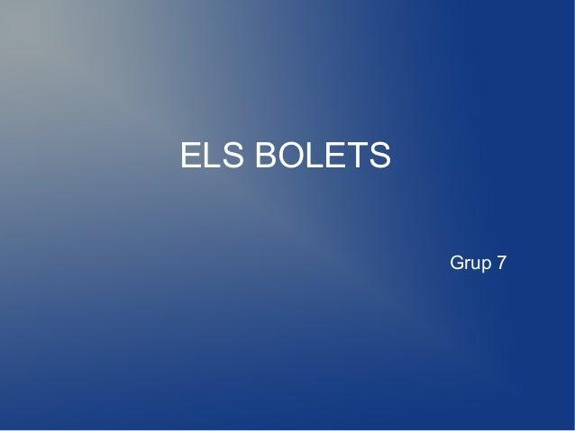 ELS BOLETS             Grup 7