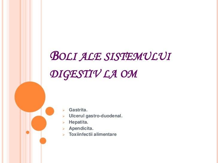 Boli ale sistemuluidigestiv la om<br /><ul><li>Gastrita.