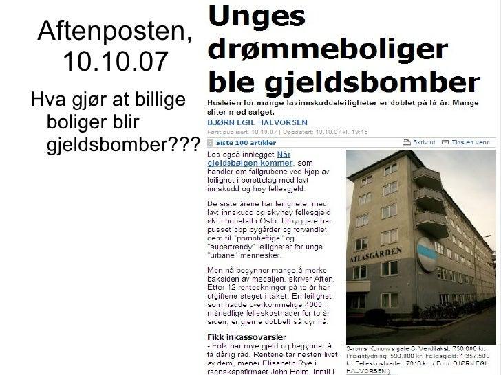 Aftenposten,   10.10.07 Hva gjør at billige  boliger blir  gjeldsbomber???