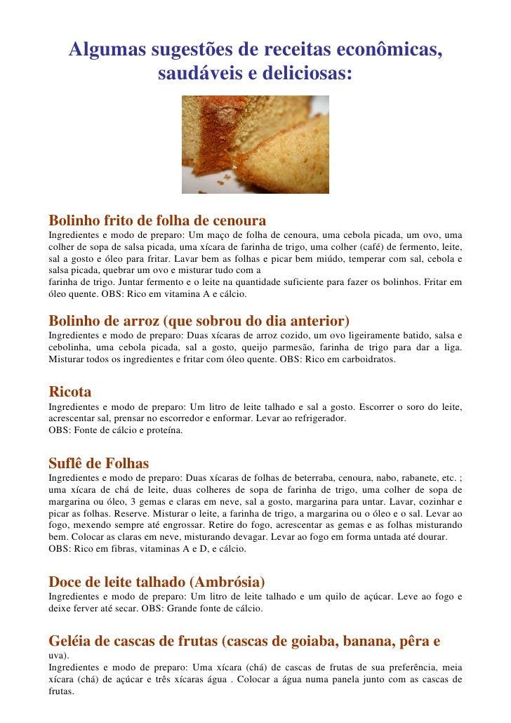 Algumas sugestões de receitas econômicas,              saudáveis e deliciosas:     Bolinho frito de folha de cenoura Ingre...