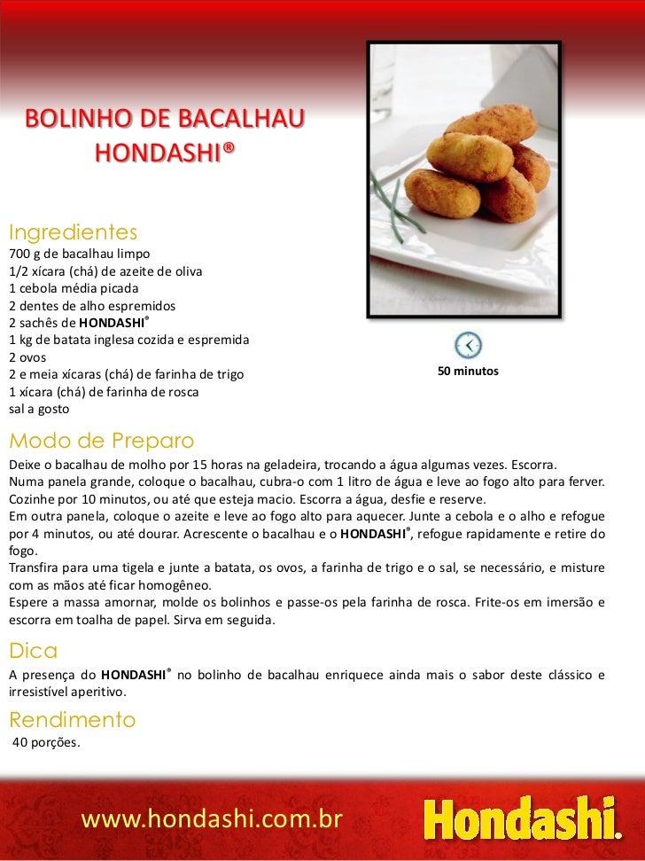 BOLINHO DE BACALHAU       HONDASHI®Ingredientes700 g de bacalhau limpo1/2 xícara (chá) de azeite de oliva1 cebola média pi...