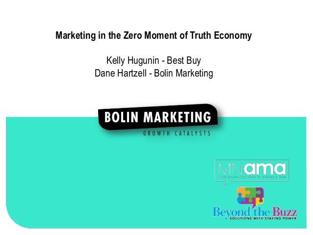 1Marketing in the Zero Moment of Truth Economy          Kelly Hugunin - Best Buy        Dane Hartzell - Bolin Marketing
