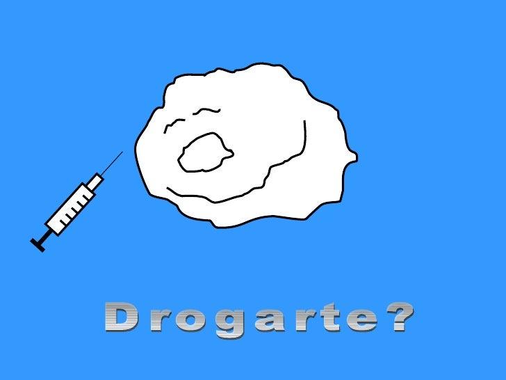 Drogarte?
