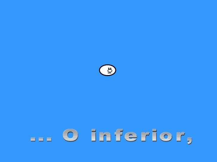 ... O inferior,