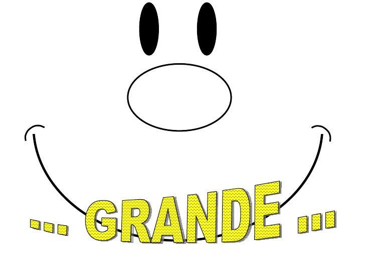 ... GRANDE ...