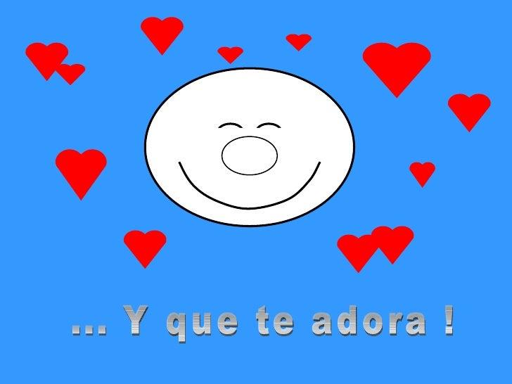 ... Y que te adora !