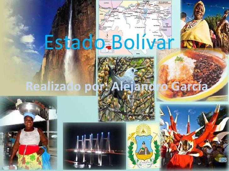 Estado BolívarRealizado por: Alejandro García