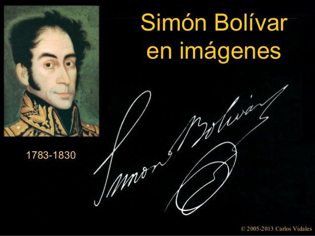 Simón Bolívaren imágenes© 2005-2013 Carlos Vidales1783-1830