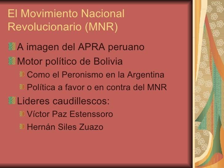 El Movimiento Nacional Revolucionario (MNR) <ul><li>A imagen del APRA peruano </li></ul><ul><li>Motor político de Bolivia ...