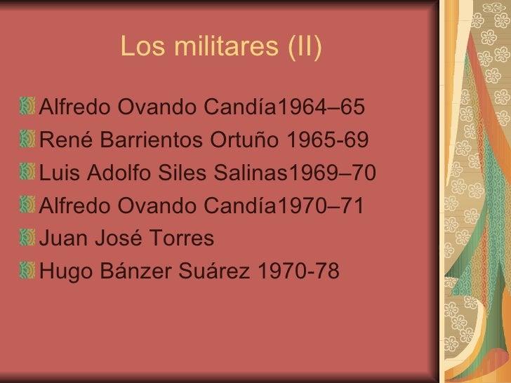 Los militares (II) <ul><li>Alfredo Ovando Candía1964–65 </li></ul><ul><li>René Barrientos Ortuño 1965-69 </li></ul><ul><li...