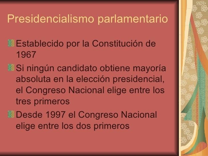 Presidencialismo parlamentario <ul><li>Establecido por la Constitución de 1967 </li></ul><ul><li>Si ningún candidato obtie...