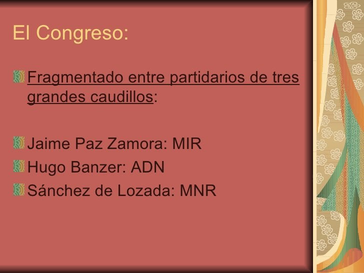 El Congreso: <ul><li>Fragmentado entre partidarios de tres grandes caudillos : </li></ul><ul><li>Jaime Paz Zamora: MIR </l...