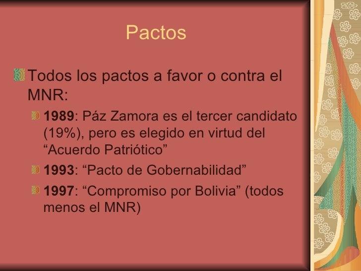 Pactos <ul><li>Todos los pactos a favor o contra el MNR: </li></ul><ul><ul><li>1989 : Páz Zamora es el tercer candidato (1...