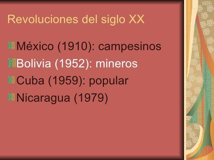 Revoluciones del siglo XX <ul><li>México (1910): campesinos </li></ul><ul><li>Bolivia (1952): mineros </li></ul><ul><li>Cu...