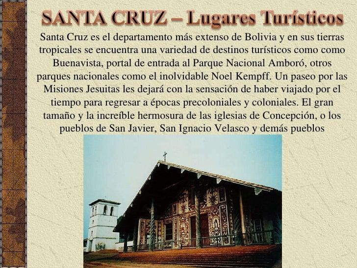 SANTA CRUZ – Lugares Turísticos<br />Santa Cruz es el departamento más extenso de Bolivia y en sus tierras tropicales se e...