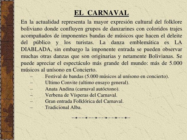 EL  CARNAVAL<br />En la actualidad representa la mayor expresión cultural del folklore boliviano donde confluyen grupos de...