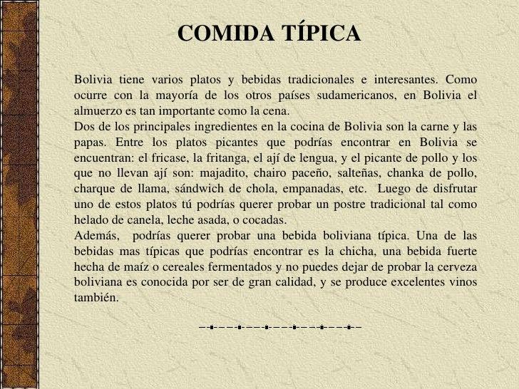 COMIDA TÍPICA<br />Bolivia tiene varios platos y bebidas tradicionales e interesantes. Como ocurre con la mayoría de los o...