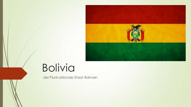 Bolivia der Plurinationale Staat Bolivien