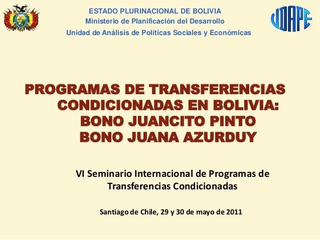 PROGRAMAS DE TRANSFERENCIAS CONDICIONADAS EN BOLIVIA: BONO JUANCITO PINTO BONO JUANA AZURDUY ESTADO PLURINACIONAL DE BOLIV...