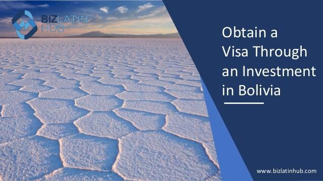 Obtain a Visa Through an Investment in Bolivia www.bizlatinhub.com