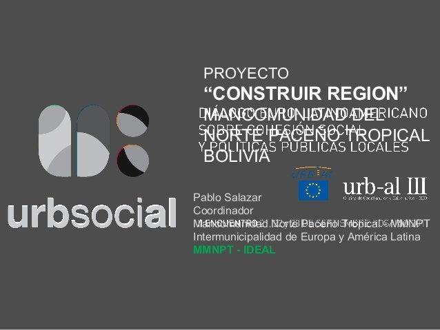 Pablo SalazarCoordinadorMancomunidad Norte Paceño Tropical - MMNPTIntermunicipalidad de Europa y América LatinaMMNPT - IDE...