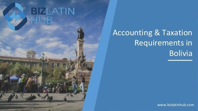 Accounting & Taxation Requirements in Bolivia www.bizlatinhub.com