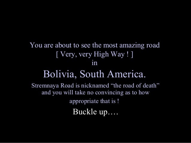 You are about to see the most amazing road        [ Very, very High Way ! ]                     in    Bolivia, South Ameri...