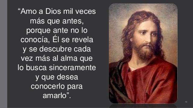"""""""Amo a Dios mil veces más que antes, porque ante no lo conocía, Él se revela y se descubre cada vez más al alma que lo bus..."""