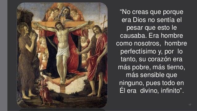 """""""No creas que porque era Dios no sentía el pesar que esto le causaba. Era hombre como nosotros, hombre perfectísimo y, por..."""