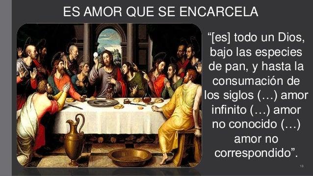 """ES AMOR QUE SE ENCARCELA """"[es] todo un Dios, bajo las especies de pan, y hasta la consumación de los siglos (…) amor infin..."""