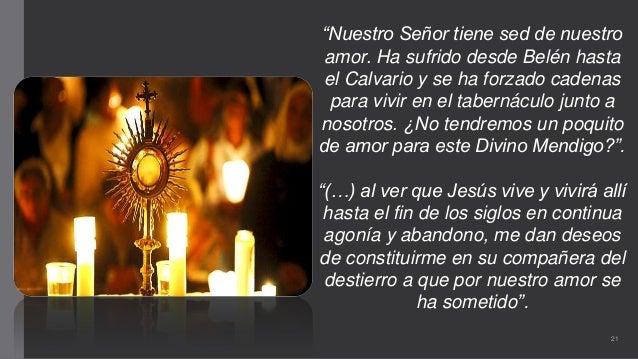 """""""Nuestro Señor tiene sed de nuestro amor. Ha sufrido desde Belén hasta el Calvario y se ha forzado cadenas para vivir en e..."""