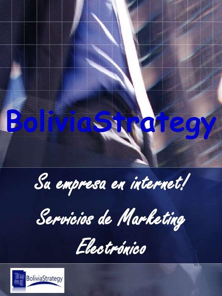 BoliviaStrategy<br />Su empresa en internet!<br />Servicios de Marketing Electrónico<br />