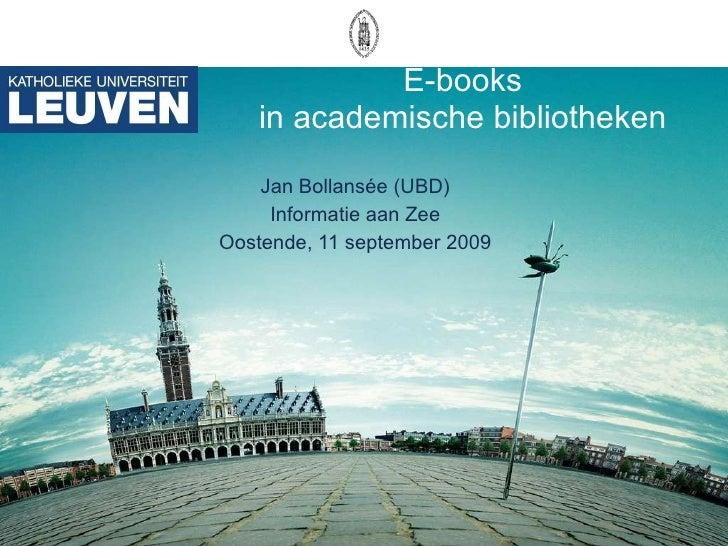 E-books in academische bibliotheken Jan Bollansée (UBD) Informatie aan Zee Oostende, 11 september 2009