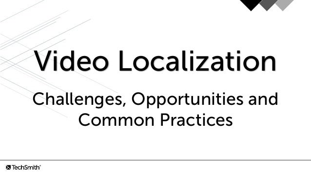 Video Localization Challenges, Opportunities and Common Practices