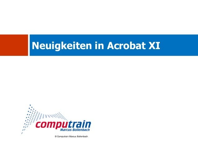 Neuigkeiten in Acrobat XI    © Computrain Marcus Bollenbach