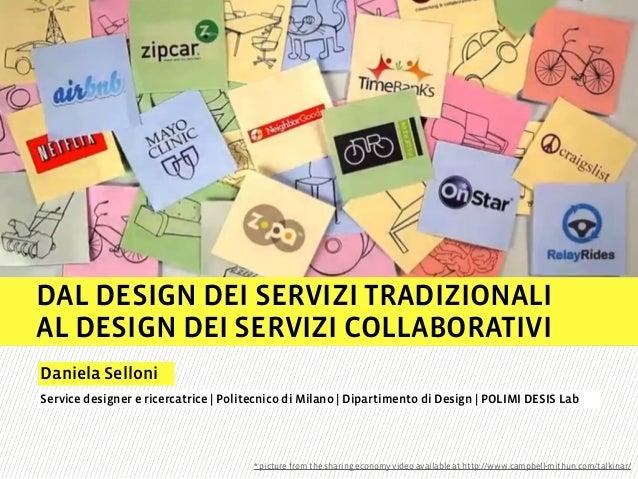 DAL DESIGN DEI SERVIZI TRADIZIONALI  AL DESIGN DEI SERVIZI COLLABORATIVI  Daniela Selloni  Service designer e ricercatrice...