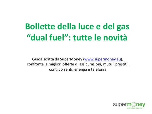 """Bollette della luce e del gas """"dual fuel"""": tutte le novità Guida scritta da SuperMoney (www.supermoney.eu), confronta le m..."""