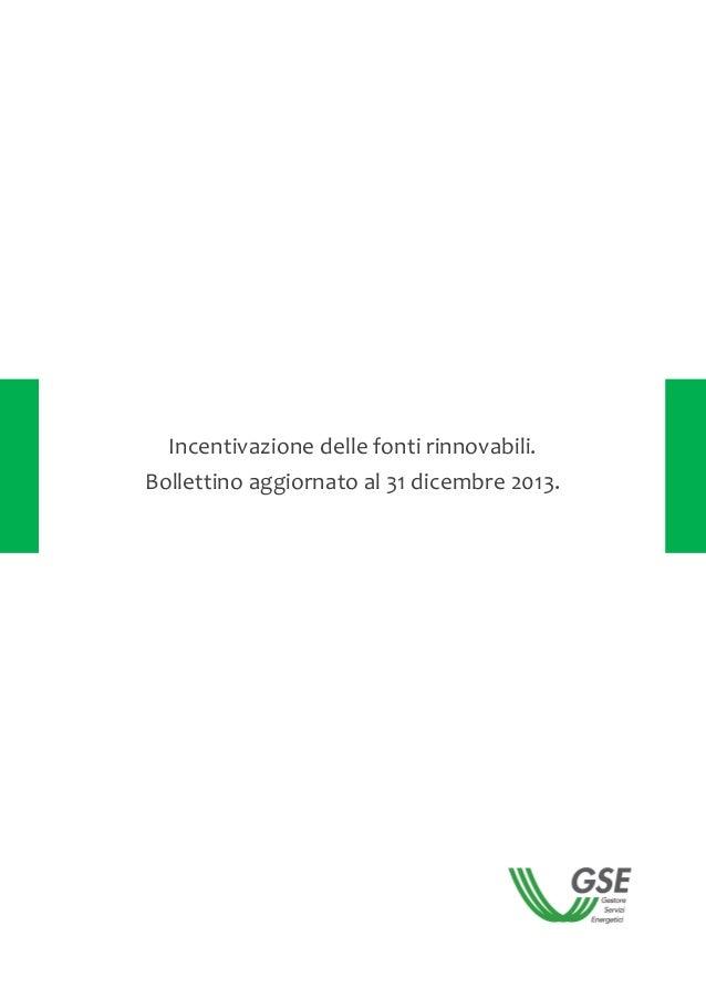 Incentivazione delle fonti rinnovabili. Bollettino aggiornato al 31 dicembre 2013.