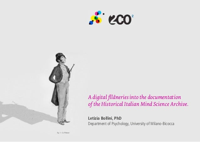 A digital fllâneries into the documentation of the Historical Italian Mind Science Archive. Letizia Bollini, PhD Departmen...